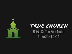 1 Timothy 1v1-11 A True Church Build on The Four Truths