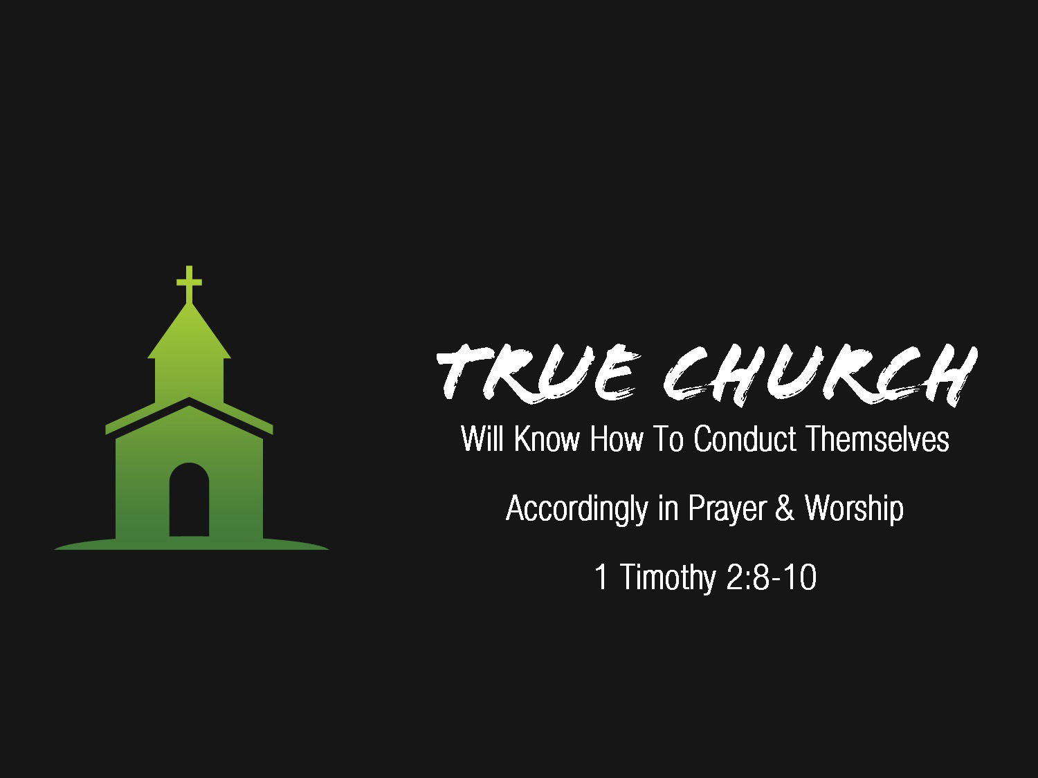 1 Timothy 2v8-10 True Church Will Know How To Conduct Themselves Accordingly In Worship And Prayer