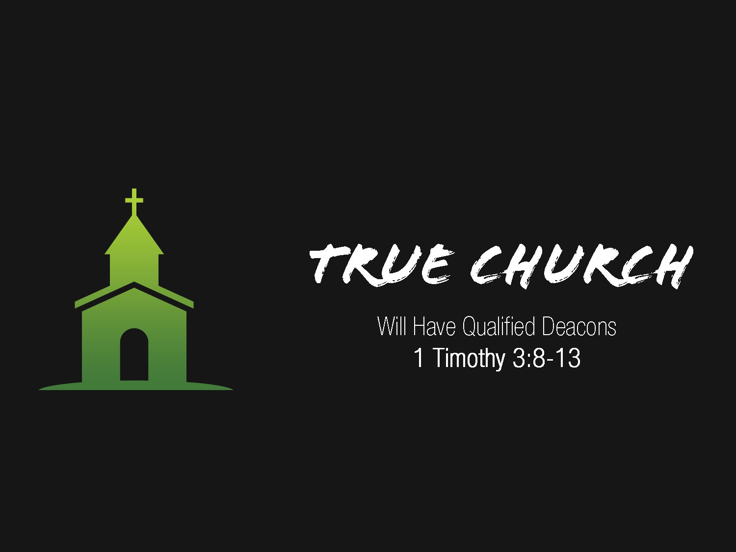 1 Timothy 3v8-13 True Church Will Have Qualified Servants