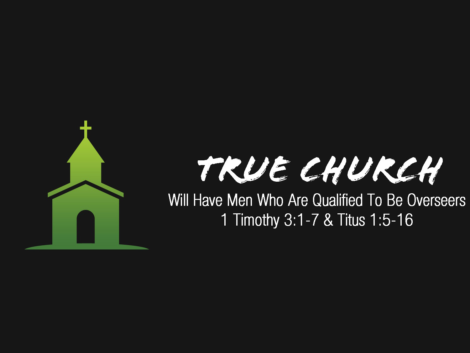 1 Timothy 3v1-7 True Church Will have Qualified Elders
