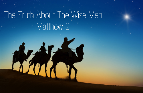 Matthew 2 The Truth About The Wise Men