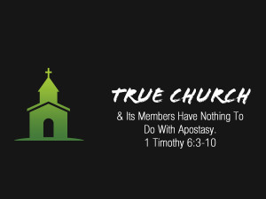 Read more about the article 1 Timothy 6v3-10 True Church & Its Members Have Nothing To Do With Apostasy