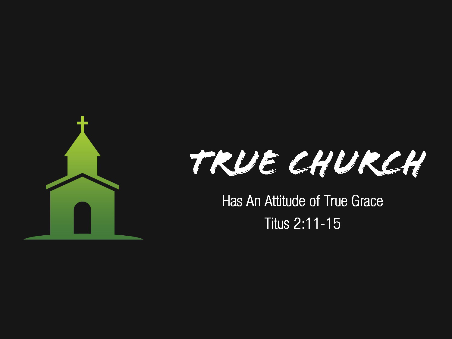 Titus 2v11-15 True Church Has An Attitude of True Grace