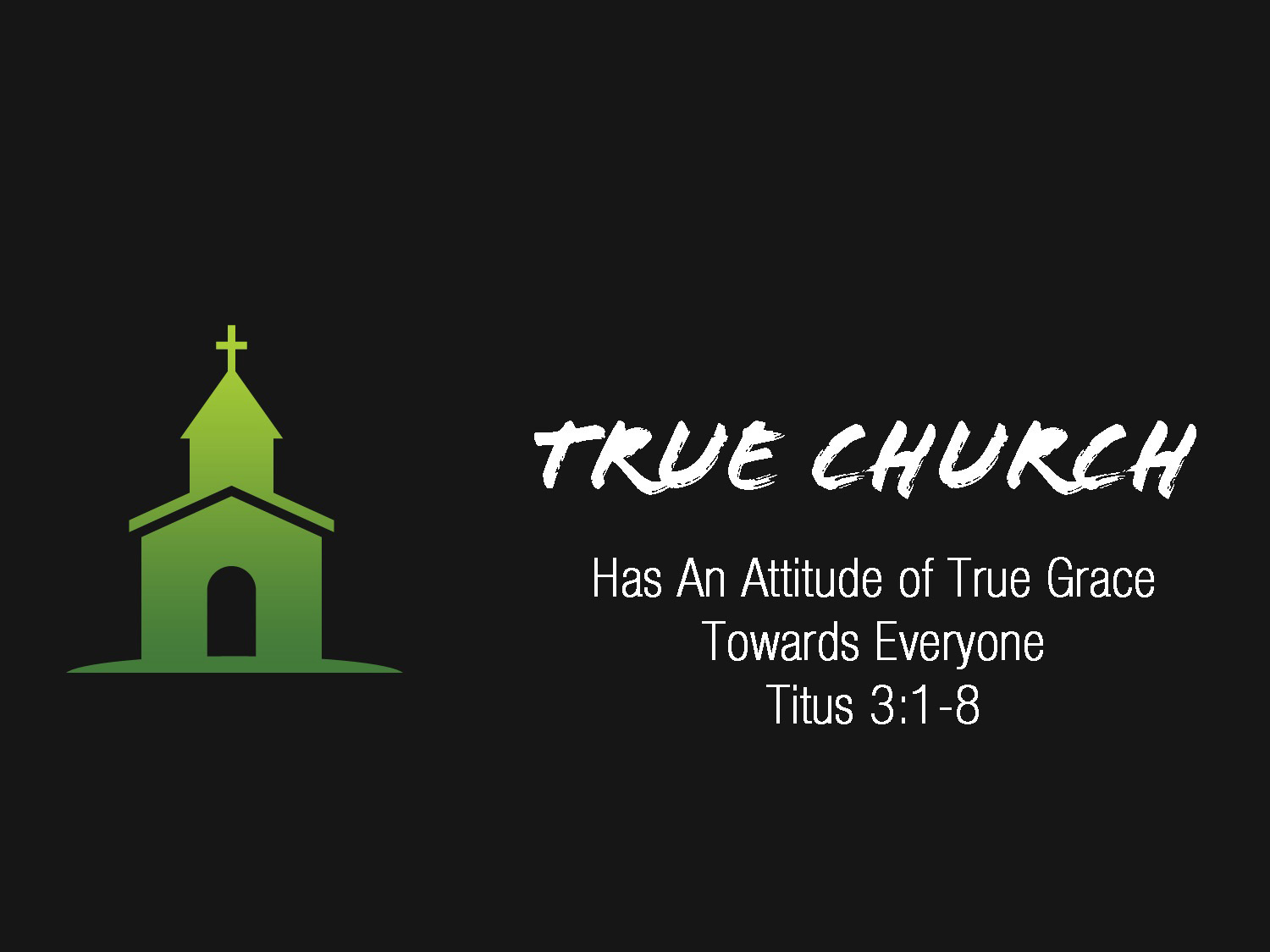 Titus 3v1-8 True Church Has An Attitude of True Grace To Everyone