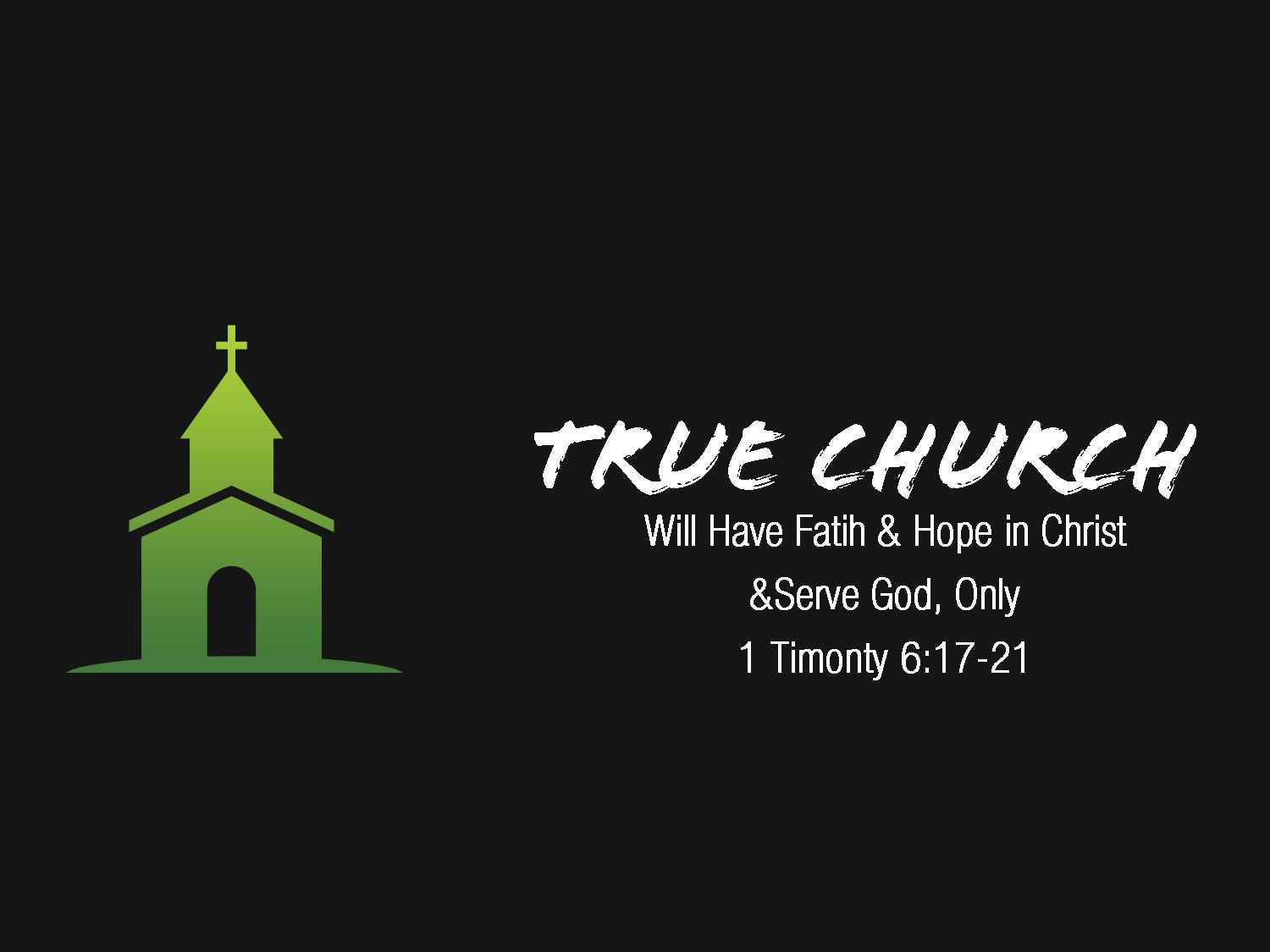 Read more about the article 1 Timothy 6v17-21 True Church Will Have Faith & Hope in Christ & Serve God, Only