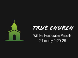 2 Timothy 2v20-26 True Church Will Be Honourable Vessels