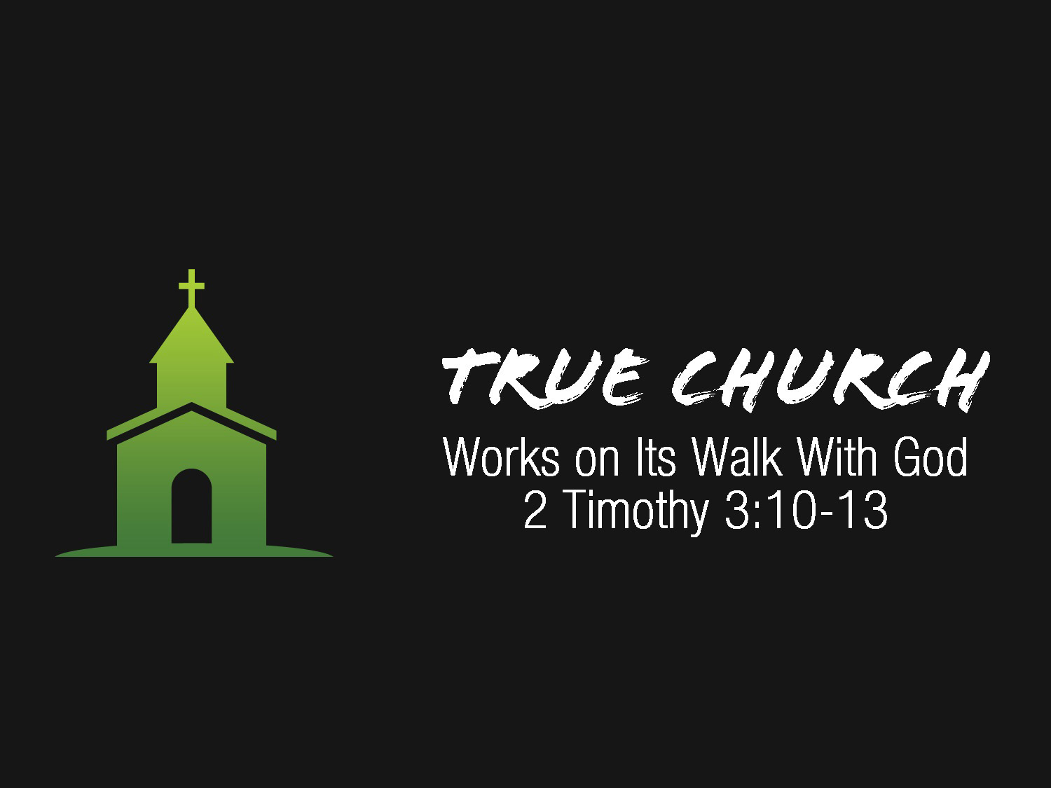 2 Timothy 3v13-13 True Church Works On Their Walk With God