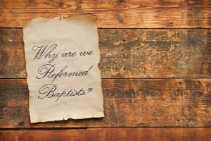 Why Are We Reformed Baptists Part 2