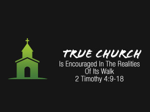 Read more about the article 2 Timothy 4v9-18 True Church Is Encouraged In The Realities Of Its Walk