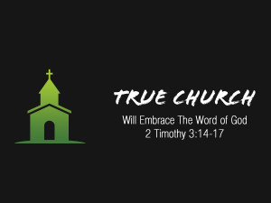 2 Timothy 3v14-17 True Church Embraces The Word of God