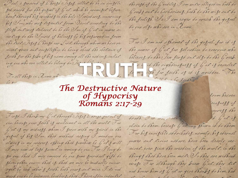 Romans 2:17-29 The Destructive Nature of Hypocrisy