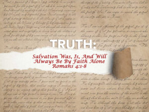 Read more about the article Romans 4:1-8 Salvation Was And Will Always Be By Faith Alone