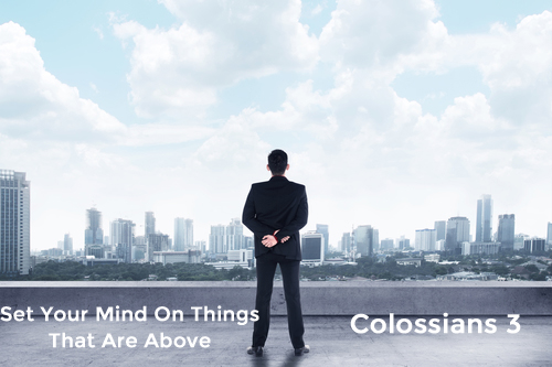 Read more about the article Colossians 3 Set Your Mind On The Things That Are Above