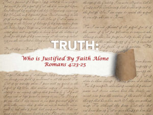 Read more about the article Romans 4:23-25 Who Is Justified By Faith Alone