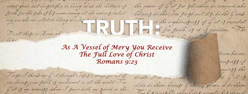 Romans 9:23, vessels of mercy receive the full love of Christ