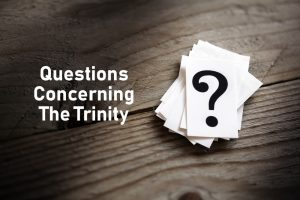 Questions Concerning The Trinity
