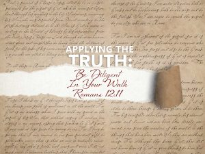 Read more about the article Romans 12:11 Be Diligent In Your Walk