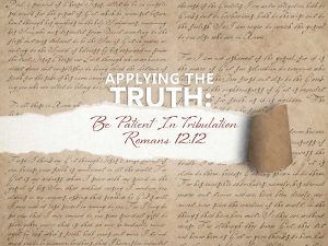 Read more about the article Romans 12:12 Be Patient In Tribulation