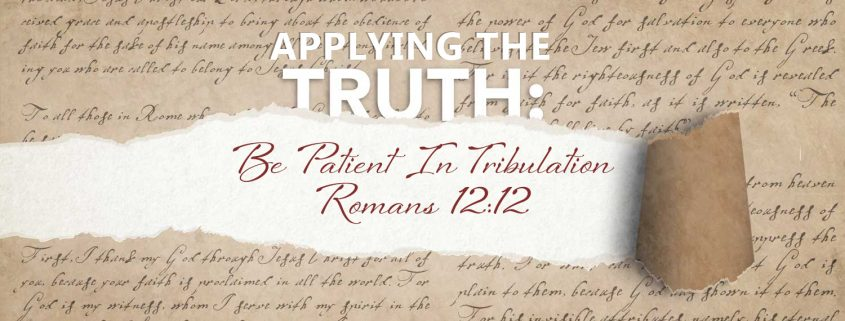 Be patient in tribulation Romans 12:!2
