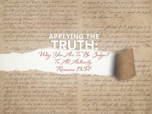 Romans 13 v 3-7 Why We Must Be Subject To Governing Authorities