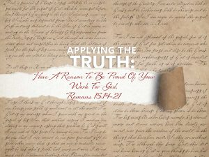 Read more about the article Romans 15 v 14-21 Have A Reason To Be Proud Of Your Work For God