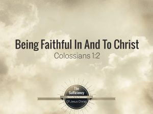 Colossians 1v2 Being Faithful In And To Christ