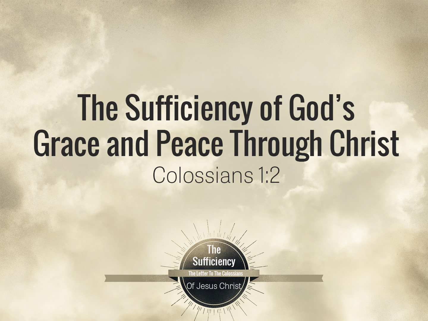 Colossians 1v2 The Sufficiency of Gods Grace and Peace Through Christ