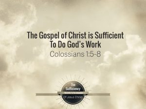 Colossians 1v5-8 The Gospel Of Christ Is Sufficient To Do Gods Work