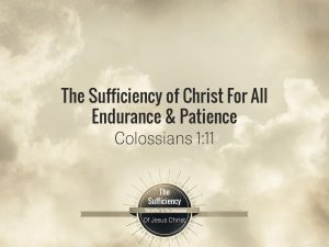 Colossians 1:11 banner - sufficiency of Christ for endurance and patience