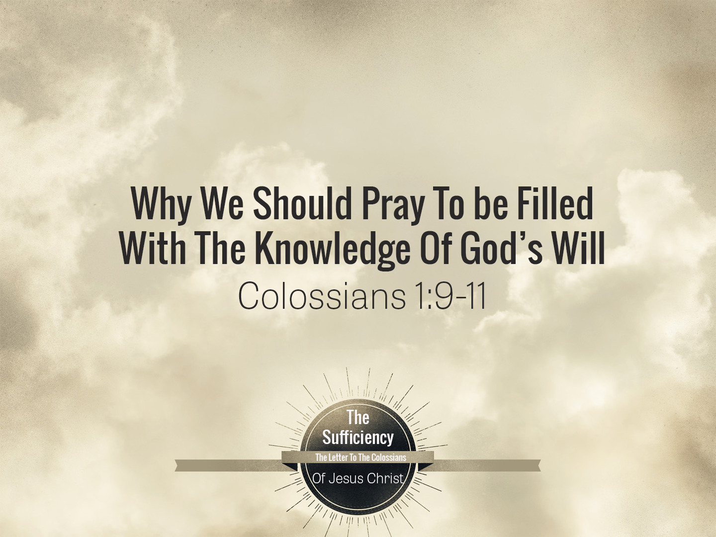 Colossians 1v9 Why We Should Pray To Be Filled With The Knowledge Of God's Will