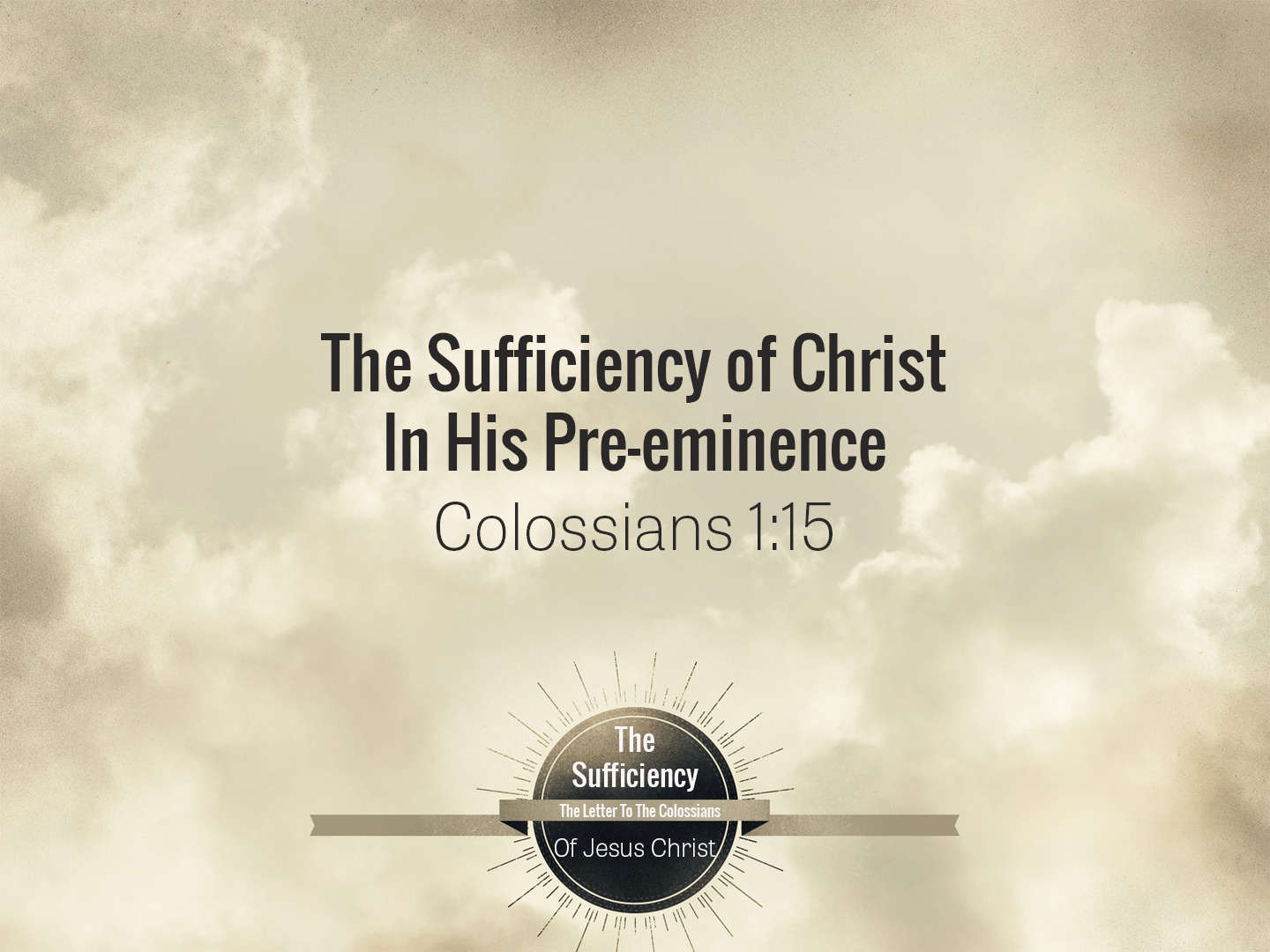 Colossians 1v15 The Sufficiency of Christ In His Pre-eminence