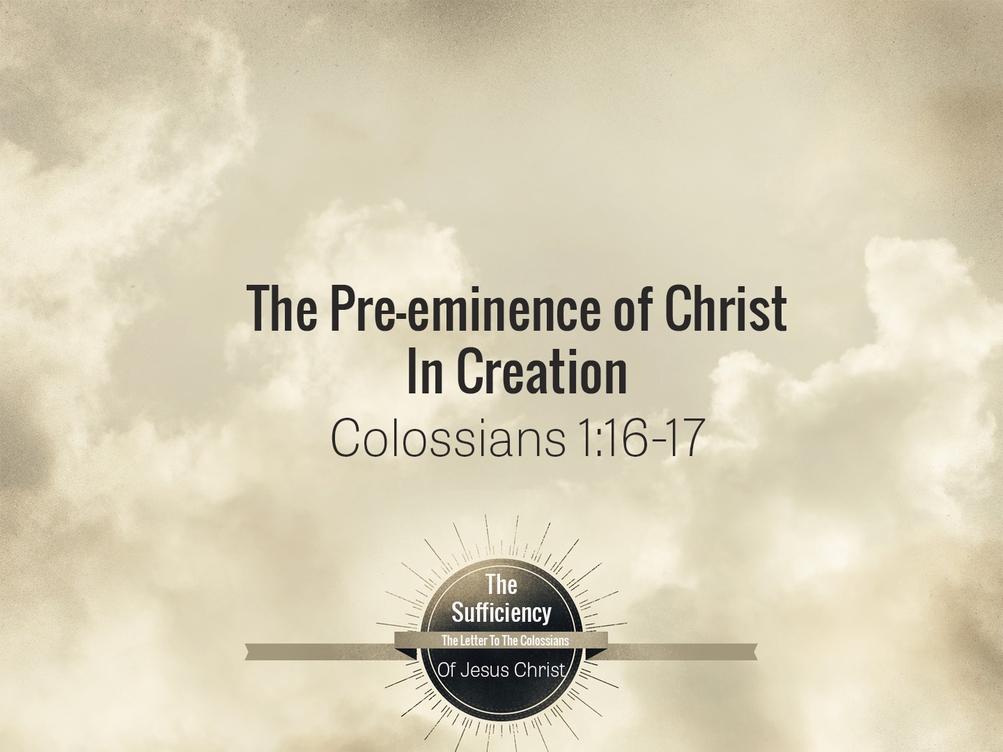 Colossians 1v16-17 The Pre-Eminence Of Christ In Creation