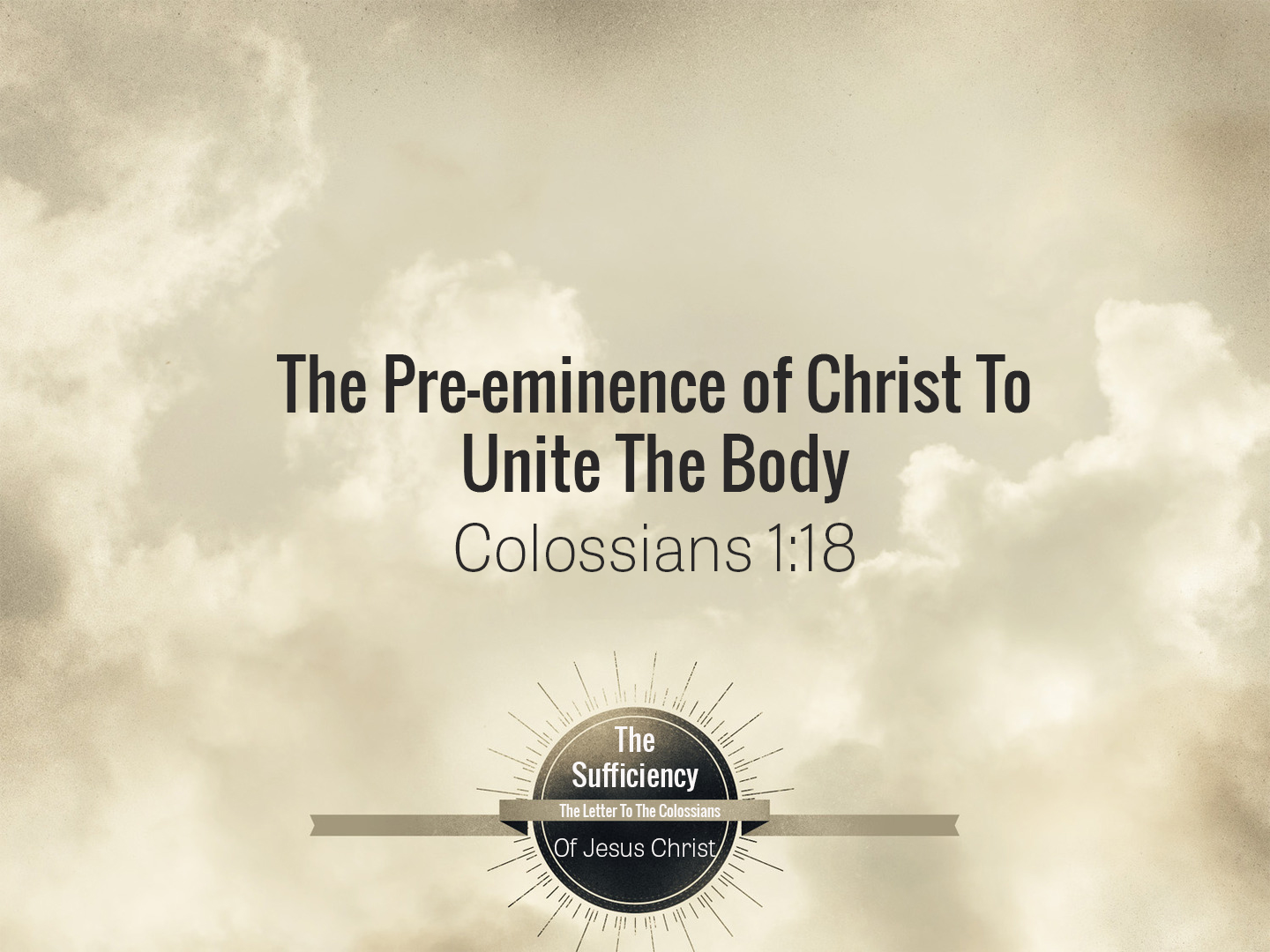 Colossians 1v18 The Pre-Eminence Of Christ To Unite The Body