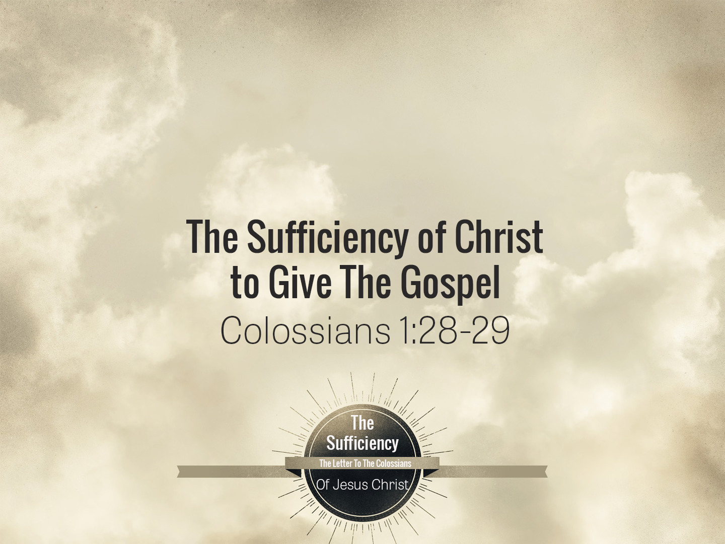 Colossians 1v28-29 The Sufficiency Of Christ To Give The Gospel