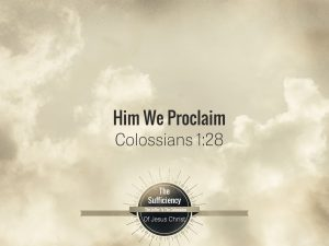 Colossians 1v28 Him We Proclaim