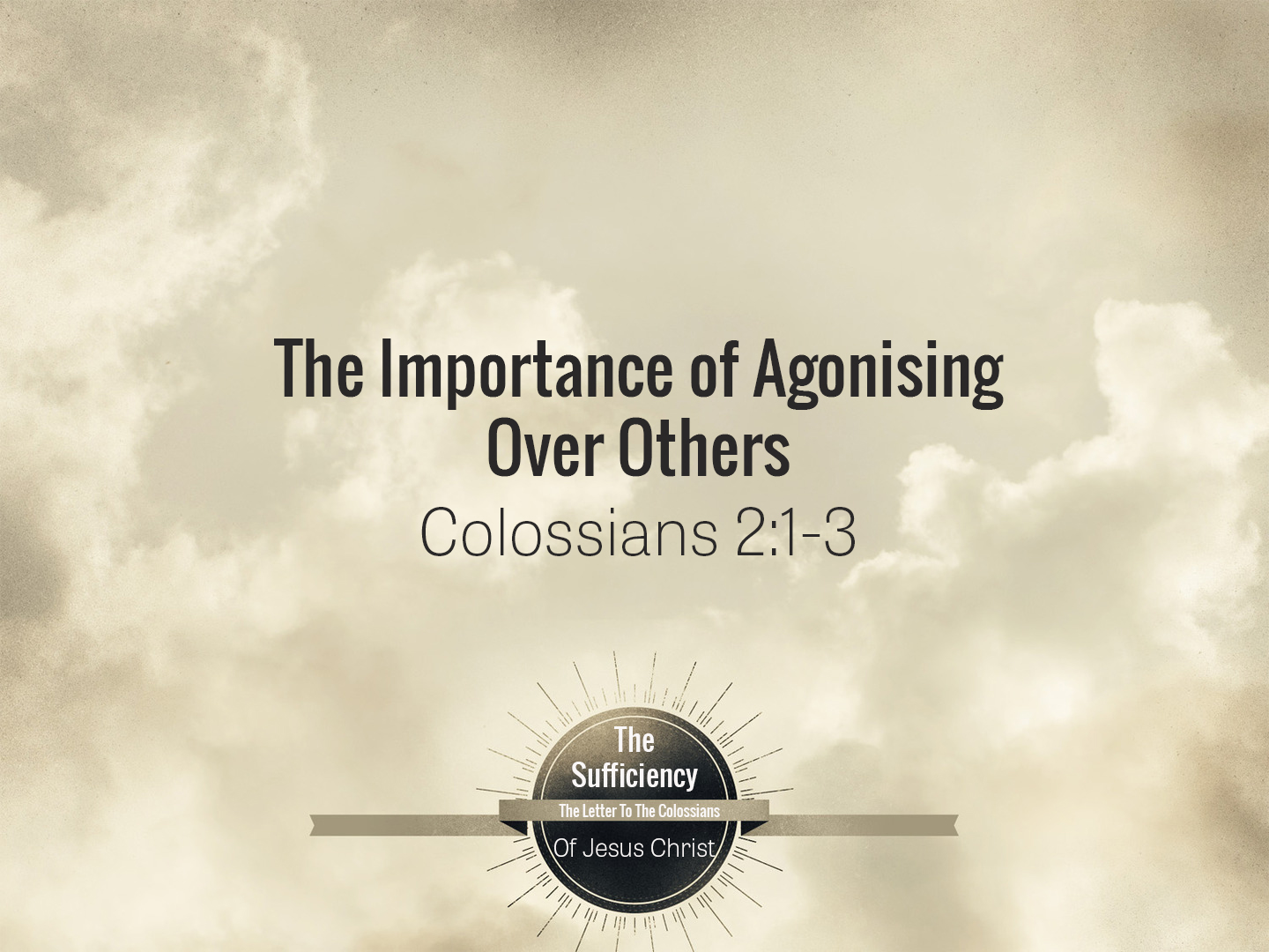 Colossians 2v1-3 The Importance Of Agonising Over Others