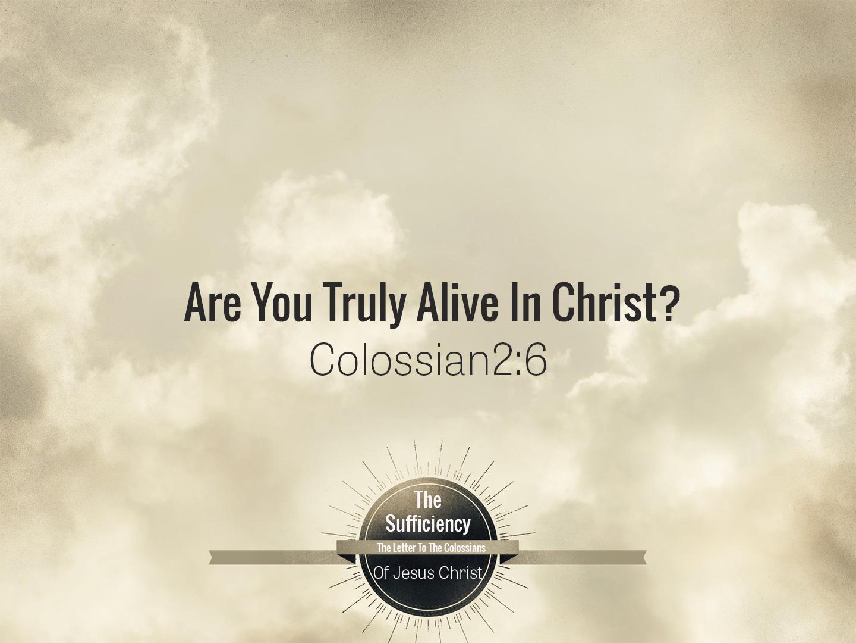 Colossians 2v6 Are You Alive In Christ?