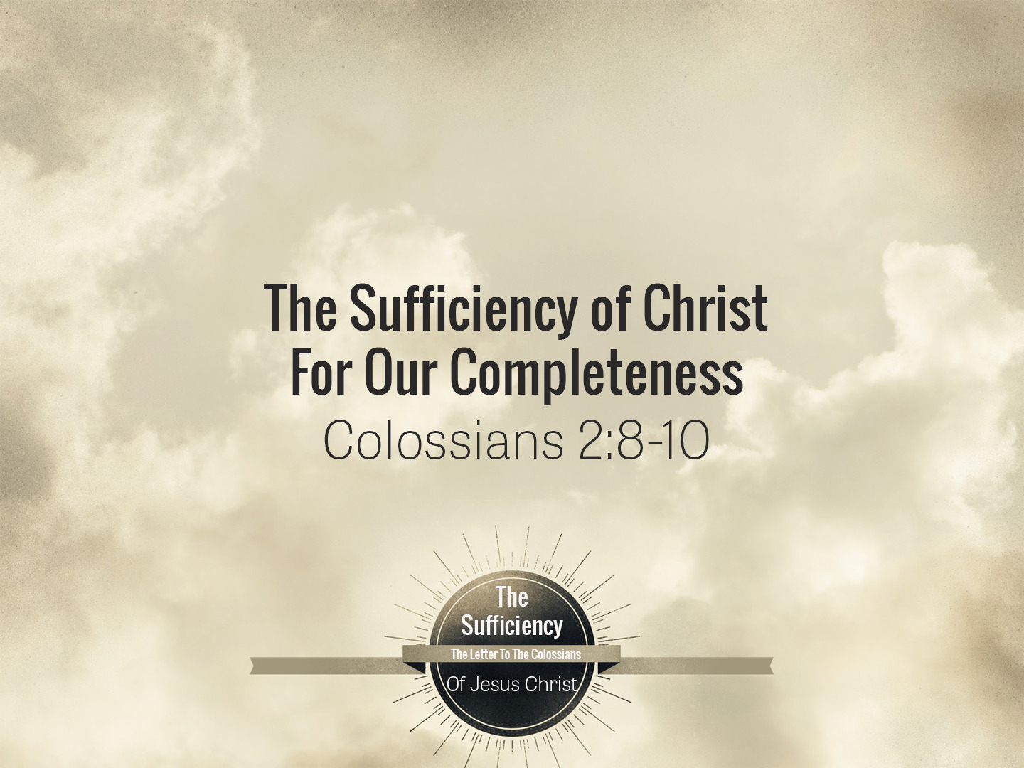 Colossians 2v8-10 The Sufficiency of Christ For Our Completeness.