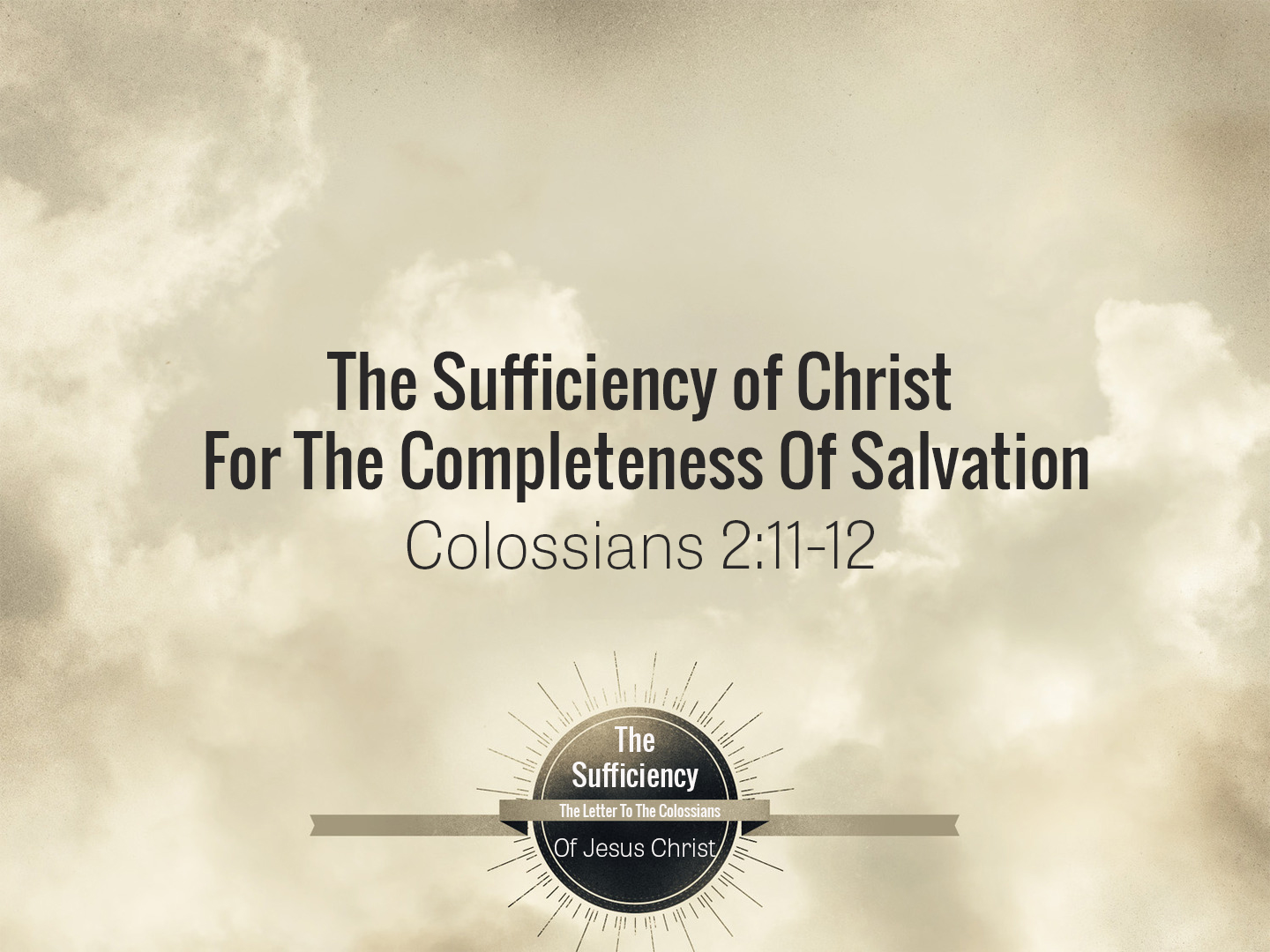 Colossians 2v11-12 The Sufficiency Of Christ For The Completeness Of Salvation