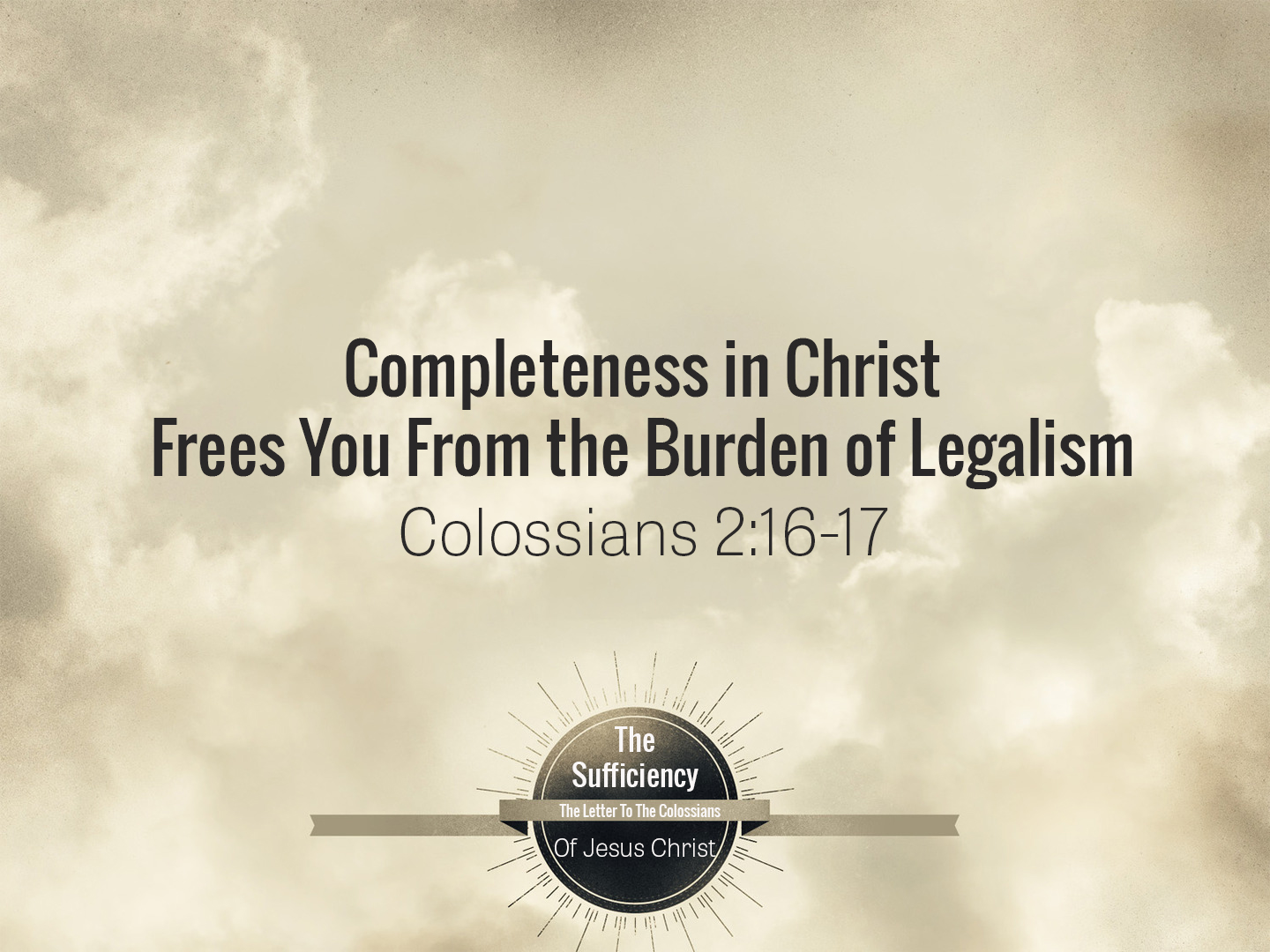 Colossians 2v16-17 Completeness In Christ Frees You From The Burden Of Legalism