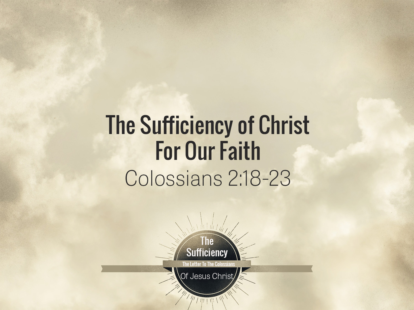 Colossians 2v18-25 The Sufficiency Of Christ For Our Faith