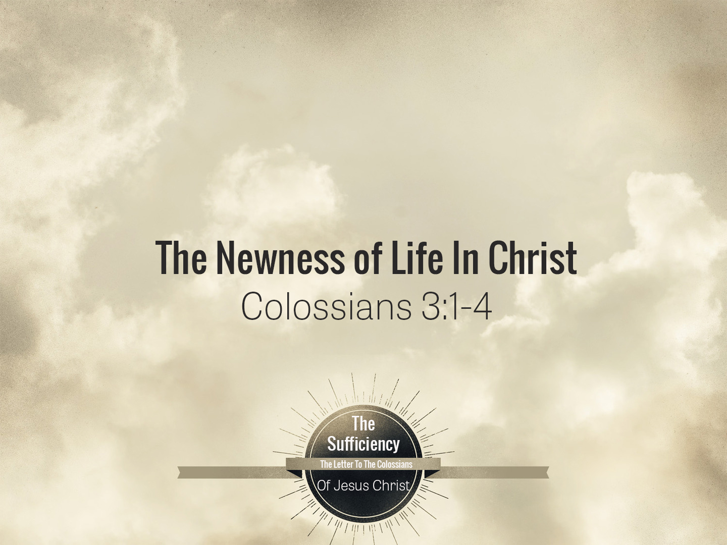 Colossians 3v1-4 The Newness Of Life In Christ