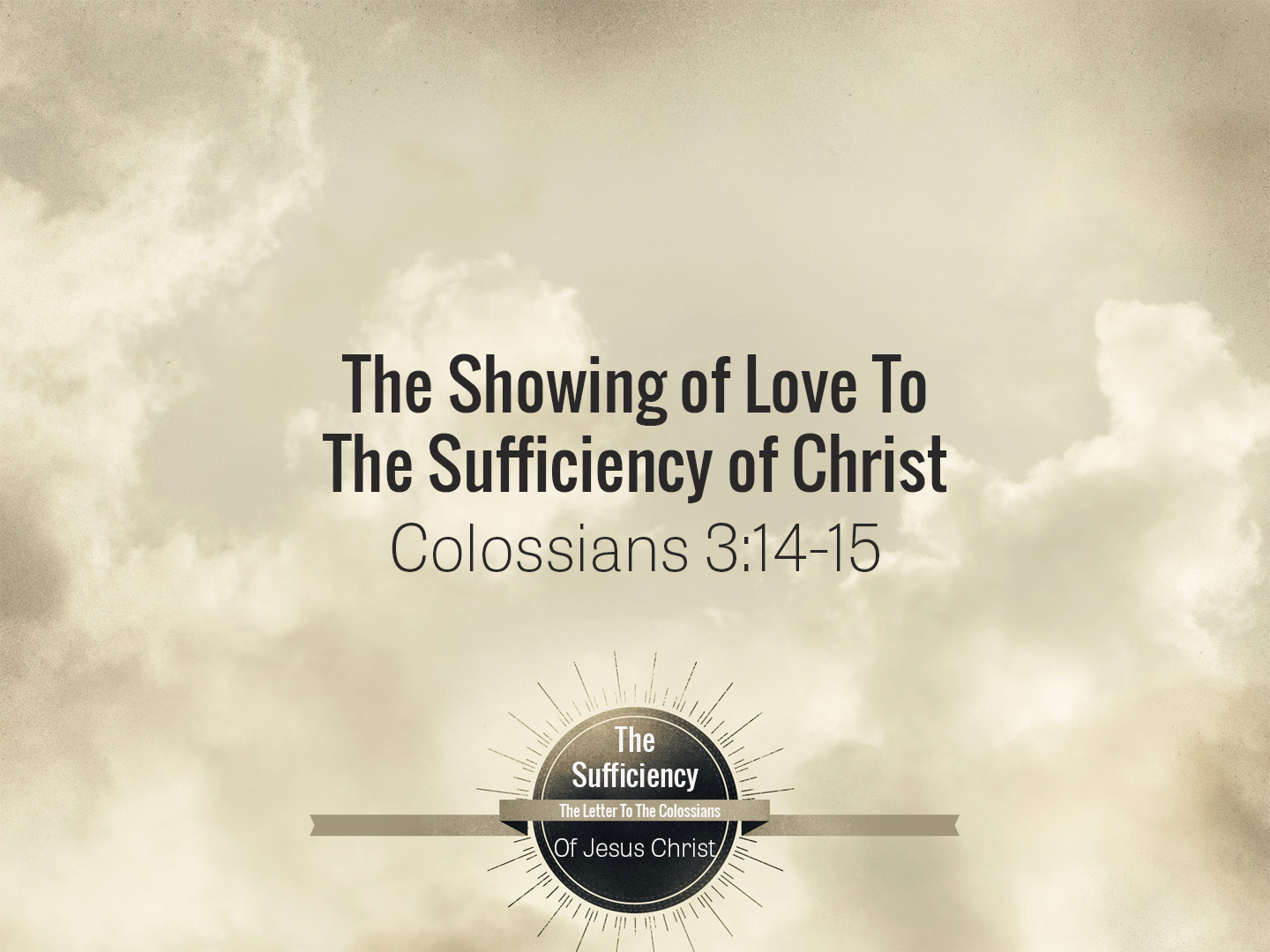 Colossians 3:14-15 The Showing Of Love To The Sufficiency Of Christ