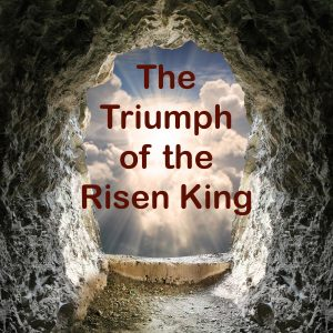 Read more about the article The Triumph of the Risen King