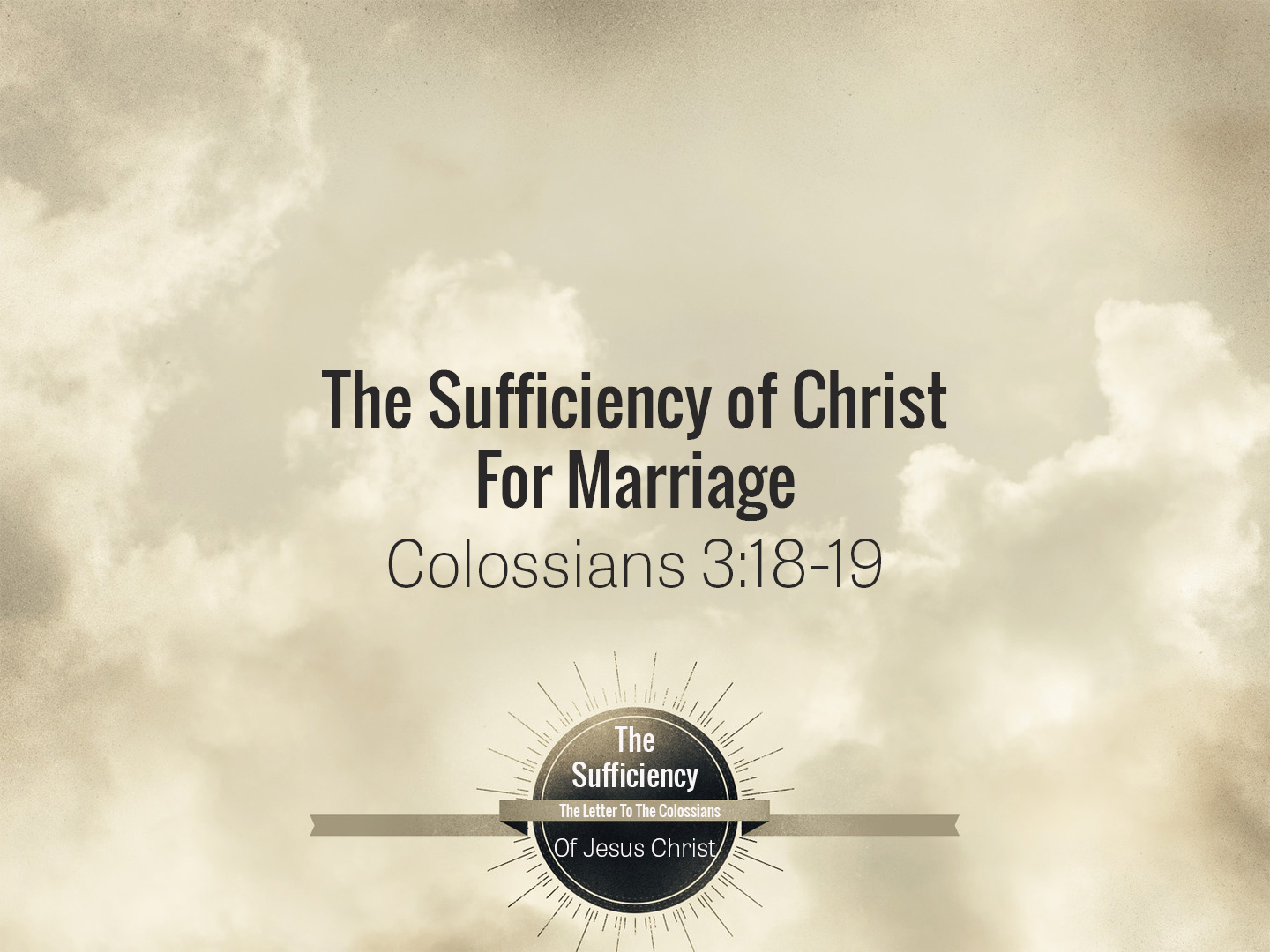 Colossians 3v18-19 The Sufficiency of Christ For Marriage