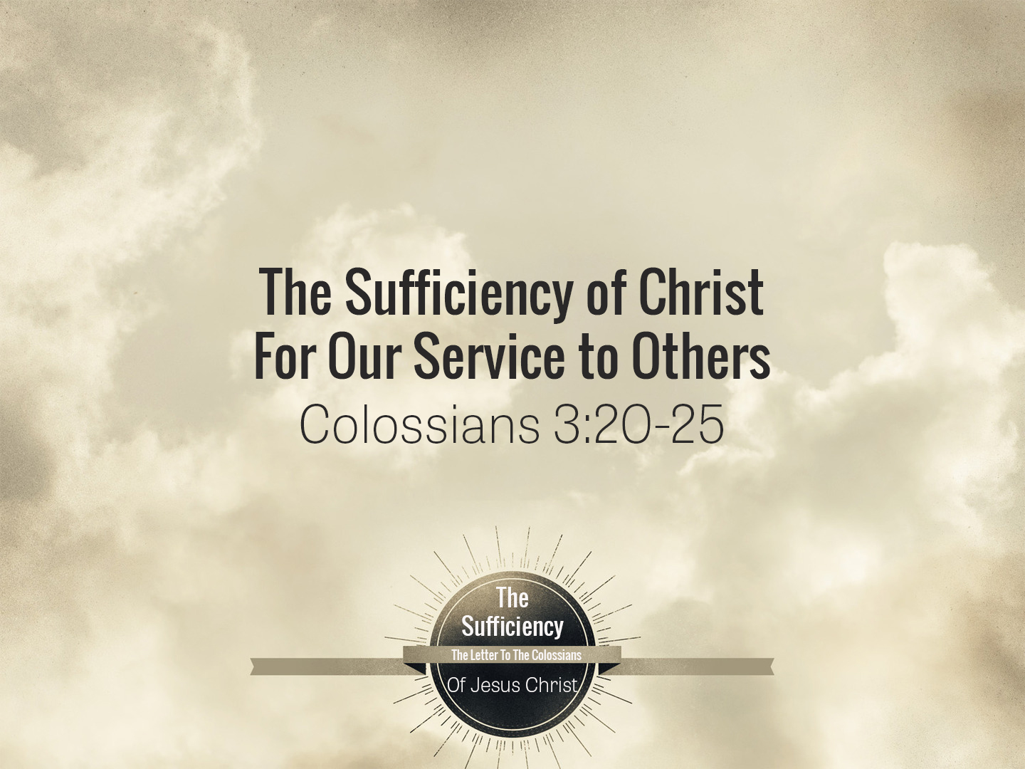 Read more about the article Colossians 3v20-25 The Sufficiency Of Christ For Our Service To Others