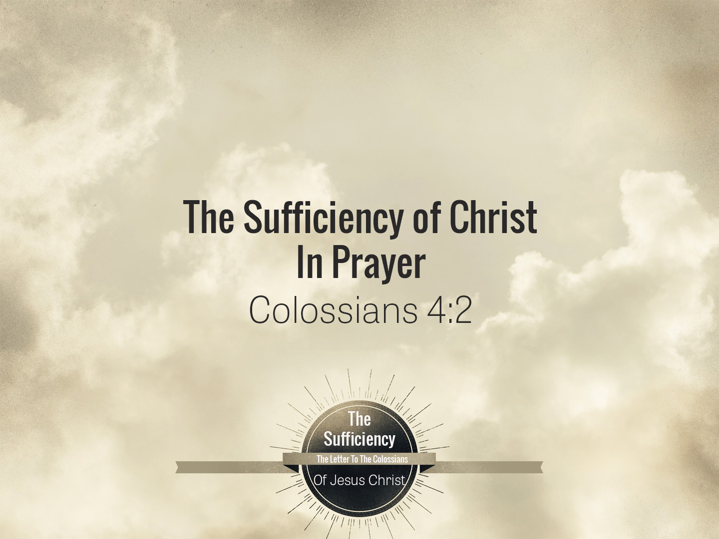 Colossians 4v2 The Sufficiency Of Christ In Prayer