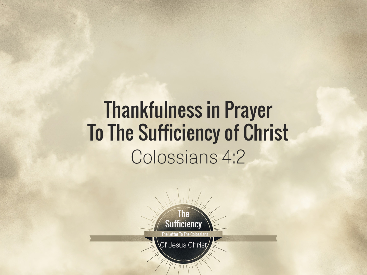 Colossians 4v2 Thankfulness In Prayer To The Sufficiency Of Christ