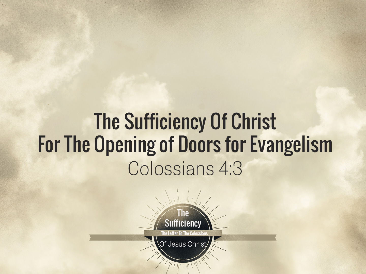You are currently viewing Colossians 4v3 The Sufficiency Of Christ For The Opening of Doors for Evangelism