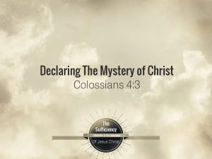 Colossians 4:3-4 Declaring the Mystery of Christ
